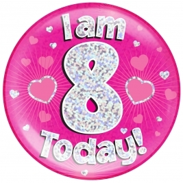 I am 8 Today - Pink Holographic Jumbo Badge