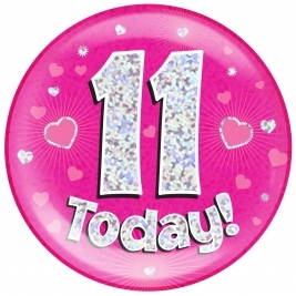 11 Today - Pink Holographic Jumbo Badge
