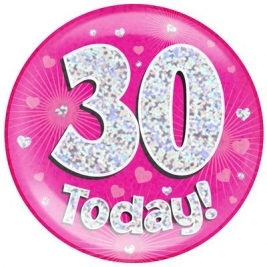 30 Today - Pink Holographic Jumbo Badge