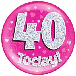 40 Today - Pink Holographic Jumbo Badge