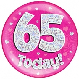65 Today - Pink Holographic Jumbo Badge