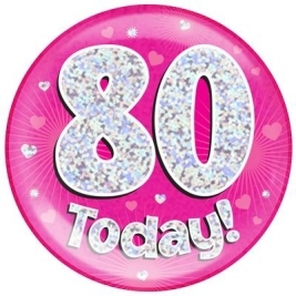 80 Today - Pink Holographic Jumbo Badge